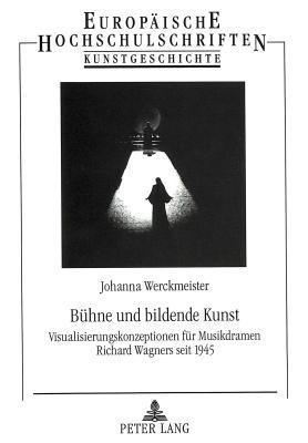 Buehne Und Bildende Kunst: Visualisierungskonzeptionen Fuer Musikdramen Richard Wagners Seit 1945  by  Johanna Werckmeister