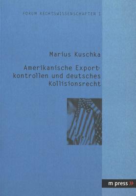 Amerikanische Exportkontrollen Und Deutsches Kollisionsrecht Marius Kuschka