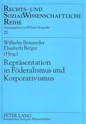 Repraesentation in Foederalismus Und Korporativismus  by  Wilhelm Brauneder