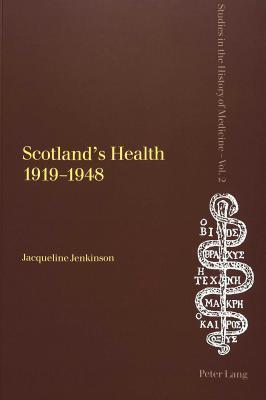 Scotlands Health, 1919 1948  by  Jacqueline Jenkinson