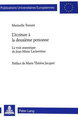 LEcriture a la Deuxieme Personne: La Voix Ataraxique de Jean-Marie Laclavetine Preface de Marie Therese Jacquet  by  Marinella Termite