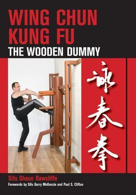 Wing Chun Kung Fu: The Wooden Dummy: The Wooden Dummy  by  Shaun Rawcliffe