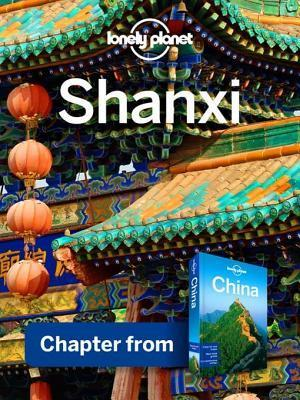 Lonely Planet Shanxi: Chapter from China Travel Guide Lonely Planet