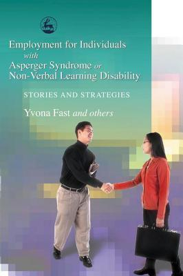 Employment for Individuals with Asperger Syndrome or Non-Verbal Learning Disability: Stories and Strategies Yvona Fast