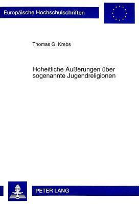 Hoheitliche Aeusserungen Ueber Sogenannte Jugendreligionen  by  Thomas G. Krebs