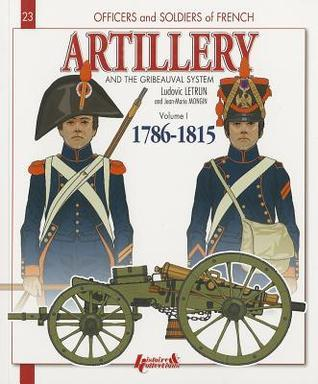 French Artillery and the Gribeauval System: Volume I  by  Jean-Marie Mongin