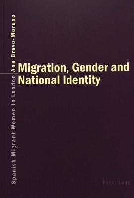 Migration, Gender And National Identity: Spanish Migrant Women In London Ana Bravo-moreno