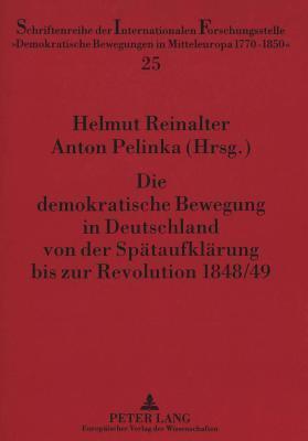 Die Demokratische Bewegung in Deutschland Von Der Spaetaufklaerung Bis Zur Revolution 1848/49: Eine Kommentierte Quellenauswahl  by  Helmut Reinalter