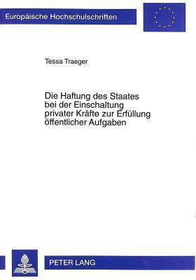 Die Haftung Des Staates Bei Der Einschaltung Privater Kraefte Zur Erfuellung Oeffentlicher Aufgaben Tessa Traeger