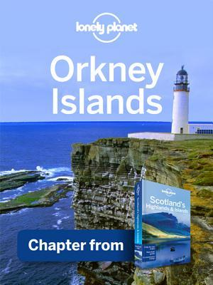 Lonely Planet Orkney Islands: Chapter from Scotlands Highlands & Islands Travel Guide  by  Lonely Planet