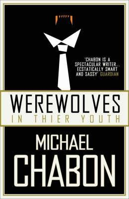 Werewolves In Their Youth Michael Chabon