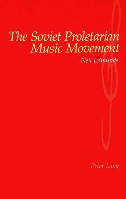 The Soviet Proletarian Music Movement  by  Neil Edmunds