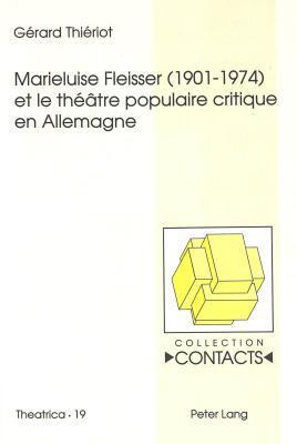 Marieluise Fleisser: (1901-1974) et le theatre populaire critique en Allemagne Gérard Thiériot