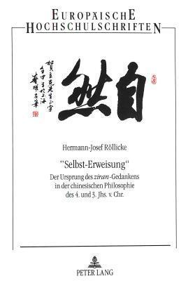 -Selbst-Erweisung-: Der Ursprung Des Ziran-Gedankens in Der Chinesischen Philosophie Des 4. Und 3. Jhs. V. Chr.  by  Hermann-Josef Rollicke