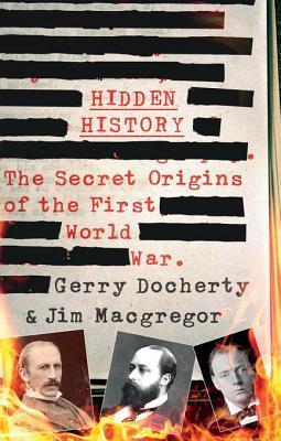 Hidden History: The Secret Origins of the First World War Gerry Docherty