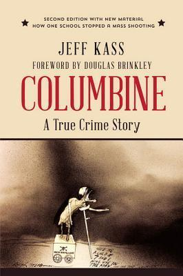 Columbine: A True Crime Story: A True Crime Story  by  Jeff Kass