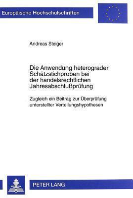 Die Anwendung heterograder Schätzstichproben bei der handelsrechtlichen Jahresabschlussprüfung  by  Andreas Steiger