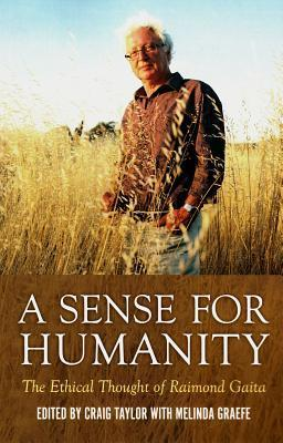 A Sense for Humanity: The Ethical Thought of Raimond Gaita Craig Taylor