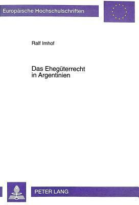 Das Ehegueterrecht in Argentinien  by  Ralf Imhof