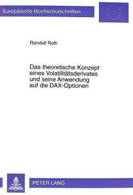 Das Theoretische Konzept Eines Volatilitaetsderivates Und Seine Anwendung Auf Die Dax-Optionen Randolf Roth