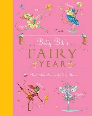 Betty Bibs Fairy Year: Four Whole Seasons Of Fairy Magic Betty Bib