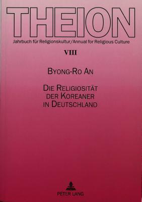 Die Religiositaet Der Koreaner in Deutschland Byong-Ro An