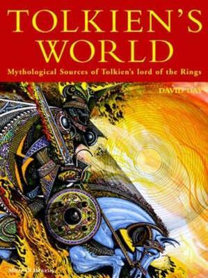 The World of Tolkien: Mythological Sources of the Lord of the Rings David Day