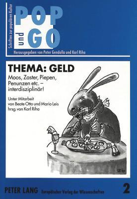 Thema: Geld: Moos, Zaster, Piepen, Penunzen Etc. - Interdisziplinaer Karin Szadkowski