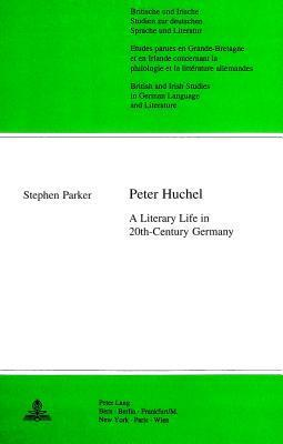 Peter Huchel: A Literary Life In 20th Century Germany Stephen Parker