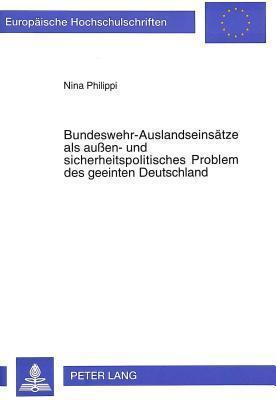Bundeswehr-Auslandseinsaetze ALS Aussen- Und Sicherheitspolitisches Problem Des Geeinten Deutschland  by  Nina Philippi