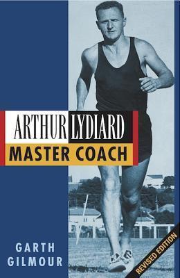 Arthur Lydiard: Master Coach: Master Coach Garth Gilmour
