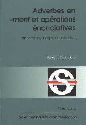 Adverbes En -Ment Et Operations Enonciatives: Analyse Linguistique Et Discursive  by  Henriette Gezundhajt