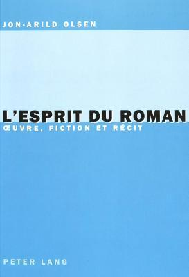 LEsprit Du Roman: Oeuvre, Fiction Et Recit  by  Jon-Arild Olsen