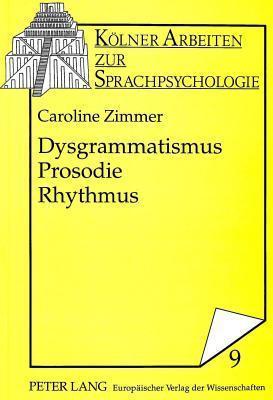 Dysgrammatismus - Prosodie - Rhythmus: Zur Sprachverarbeitung Und Sprachtherapie Caroline Zimmer