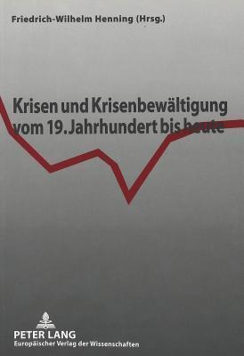 Krisen Und Krisenbewaeltigung Vom 19. Jahrhundert Bis Heute Friedrich-Wilhe Henning