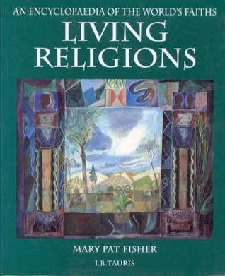 Living Religions: An Encyclopaedia Of The Worlds Faiths Mary Pat Fisher