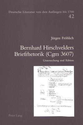 Bernhard Hirschvelders Briefrhetorik (Cgm 3607): Untersuchung und Edition Jürgen Fröhlich