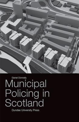 Municipal Policing In Scotland Daniel Donnelly