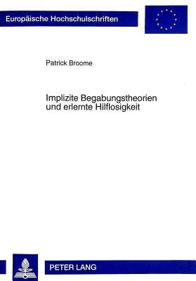 Implizite Begabungstheorien Und Erlernte Hilflosigkeit  by  Patrick Broome