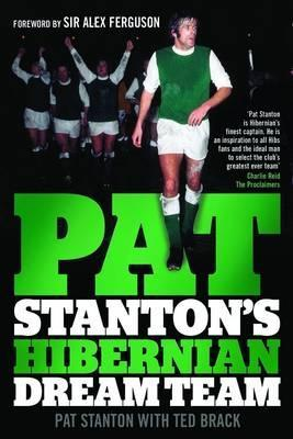 Pat Stantons Hibernian Dream Team  by  Pat Stanton