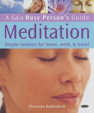 Meditation: Simple Routines for Home, Work and Travel Christina Rodenbeck