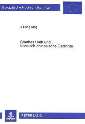 Goethes Lyrik Und Klassisch-Chinesische Gedichte  by  Ji-Hong Tang