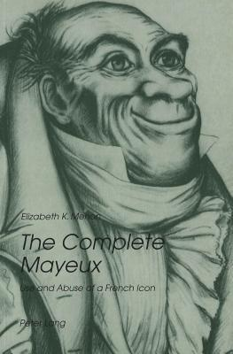 The Complete Mayeux: Use and Abuse of a French Icon Elizabeth Kolbinger Menon