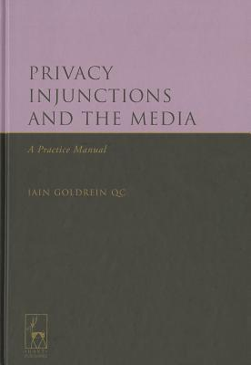 Privacy Injunctions and the Media: A Practice Manual  by  Goldrein