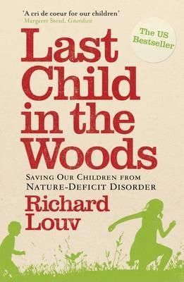 Last Child In The Woods: Saving Our Children From Nature Deficit Disorder Richard Louv