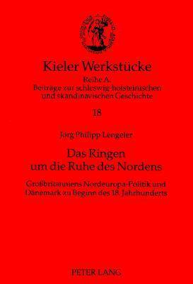 Das Ringen Um Die Ruhe Des Nordens: Grossbritanniens Nordeuropa-Politik Und Daenemark Zu Beginn Des 18. Jahrhunderts  by  Jorg Philipp Lengeler