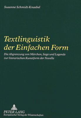 Textlinguistik Der Einfachen Form: Die Abgrenzung Von Maerchen, Sage Und Legende Zur Literarischen Kunstform Der Novelle  by  Susanne Schmidt-Knaebel