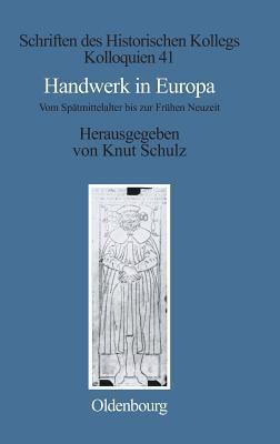 Handwerk In Europa: Vom Spätmittelalter Bis Zur Frühen Neuzeit  by  Knut Schulz