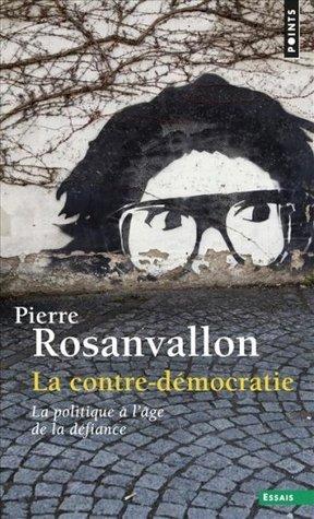 La contre-démocratie: la politique à lâge de la défiance Pierre Rosanvallon