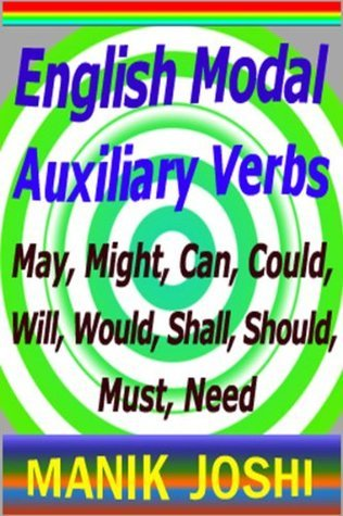 English Modal Auxiliary Verbs: May, Might, Can, Could, Will, Would, Shall, Should, Must, Need (English Daily Use Book 20)  by  Manik Joshi